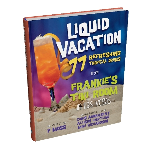 """""""Liquid Vacation"""" offers a variety of tropical drink recipes from Frankie's Tiki Room."""