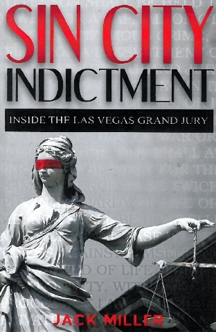 """Without divulging the suspects' identities or locations of crimes, Jack Miller shares his experiences and those of others in the book """"Sin City Indictment: Inside the Las Vegas Grand Jury,"""""""