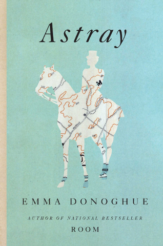 """Emma Donoghue's """"Astray"""" is a series of short stories evoking a quiet corner of existence on the periphery of the world."""
