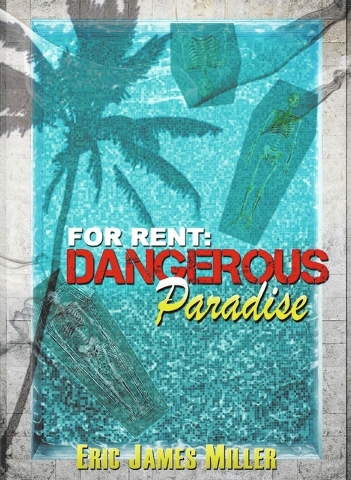 "Eric James Miller's newest novel is ""For Rent: Dangerous Paradise,"" first in a planned For Rent mystery thriller series."