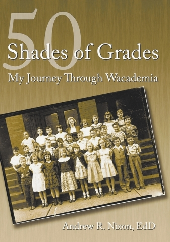 """Andrew R. Nixon shares family and school stories in """"50 Shades of Grades: My Journey Through Wacademia."""""""