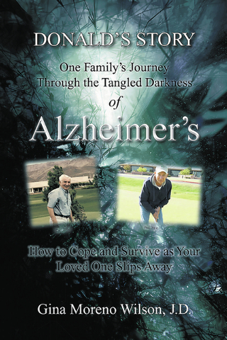 """Gina Moreno Wilson shares the story of her family's struggle with her father's illness in  """"Donald's Story: One Family's Journey Through the Tangled Darkness of Alzheimer's: How to Cope an ..."""