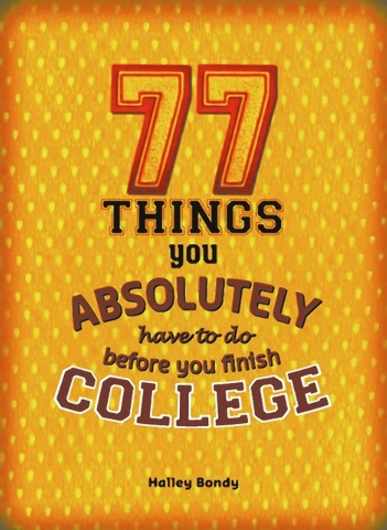"Hailey Bondy provides unconventional tips in ""77 Things You Absolutely Have to Do Before You Finish College."""