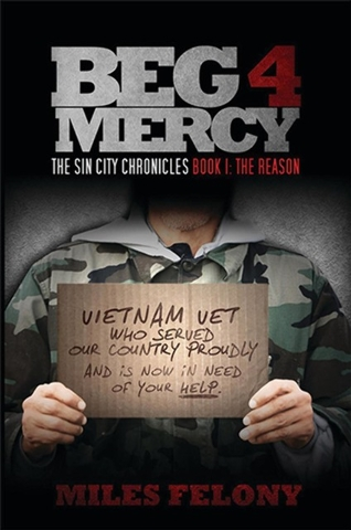 """Beg 4 Mercy: The Sin City Chronicles Book 1: The Reason,"" by Las Vegas writer Gregory Miles Allen, who writes under the pen name Miles Felony, follows a homeless Vietnam Vet who turns vigilante."