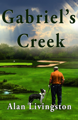 "Alan Livingston's debut novel ""Gabriel's Creek"" shares the story of an enchanted bucket list round of golf on a course described as ""magical."" (Special to View)"