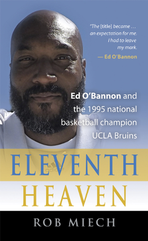 """""""Eleventh Heaven,"""" about Ed O' Bannon and the 1995 national hoops champion UCLA Bruins, by Rob Miech. (Courtesy Rob Miech)"""