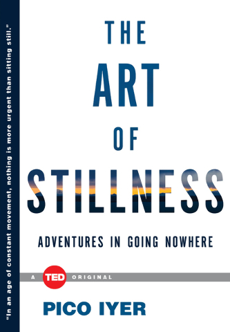 """In this image provided by TED, book """"The Art of Stillness"""".  In his new book The Art of Stillness, Pico Iyer, the British-born, California-raised son of Indian parents preaches sitting q ..."""