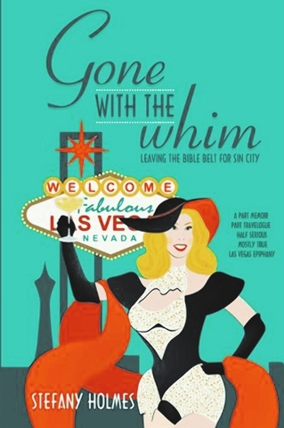 """In Stefany Holmes's """"Gone With the Whim: Leaving the Bible Belt for Sin City"""" she shares her tale of moving from Atlanta to Las Vegas in a series of chatty, humorous essays on everything from bu ..."""