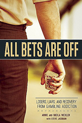 "Book cover, ""All Bets Are Off: Losers, Liars and Recovery from Gambling Addiction,"" by Arnie and Sheila Wexler with Steve Jacobson."