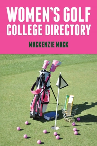 """Mackenzie Mack is the author of """"Women's Golf College Directory"""" and """"Men's Golf College Directory,"""" both intended to be guides to high school golfers considering competing in college. ..."""