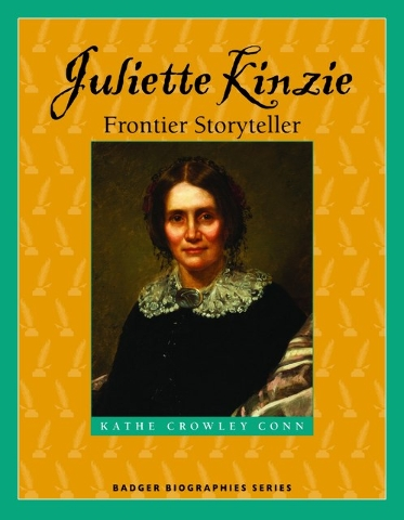 """Children can learn about an early writer and historian in """"Juliette Kinzie, Frontier Storyteller."""" (Special to View)"""