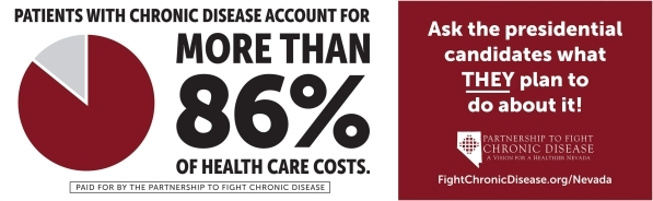 An advertising campaign by the Partnership to Fight Chronic Disease of Nevada calls attention to costs associated with diseases, and urges presidential candidates to address disease in their healt ...