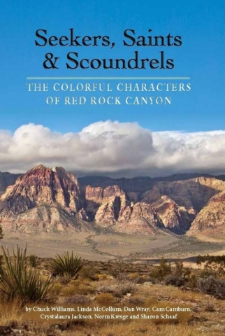 Friends of Red Rock Canyon members teamed to write þÄúSeekers, Saints & Scoundres: The Colorful Characters of Red Rock Canyon.þÄù Special to View