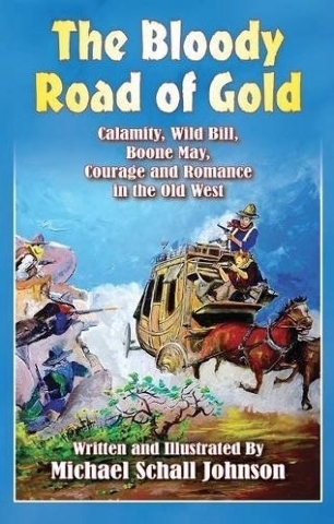 "Michael Schall Johnson illustrated his book ""The Bloody Road of Gold: Calamity, Wild Bill, Boone May, Courage and Romance in the Old West."" Special to View"