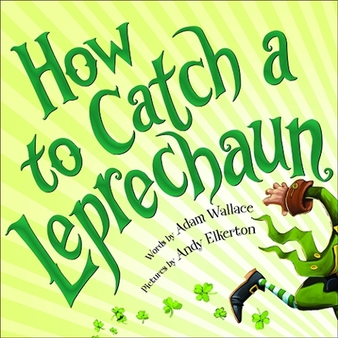 """""""How to Catch a Leprechaun"""" by Adam Wallace, illustrated by Andy Elkerton, guides kids on a golden adventure. Special to View"""