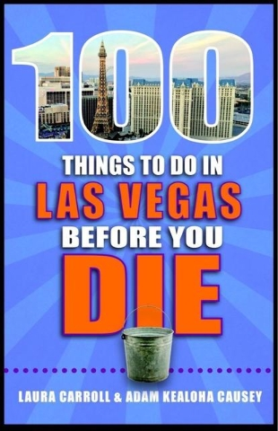 "Las Vegas native Laura Carroll and her former Las Vegas Review-Journal colleague Adam Kealoha Causey packed a bucket list full of fun into ""100 Things to do in Las Vegas Before You Die."" Special t ..."
