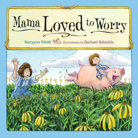 """Mama Loved to Worry"" by Maryann Weidt, illustrated by Rachael Balsaitis adds a new character to tall tale traditions. Special to View"