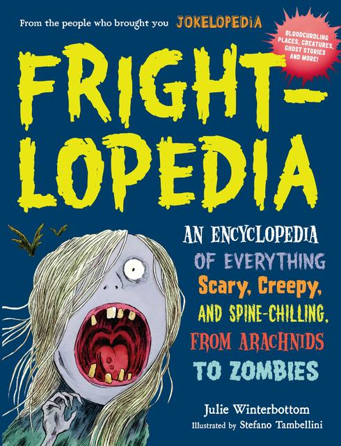 "Kids will be thrilled with ""Frightlopedia"" by Julie Winterbottom, illustrated by Stefano Tambellini. (Special to View)"