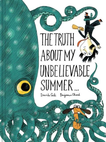 """The Truth about My Unbelievable Summer…"" by Davide Cali, illustrated by Benjamin Chaud, might give kids ideas for those back-to-school reports. Special to View"