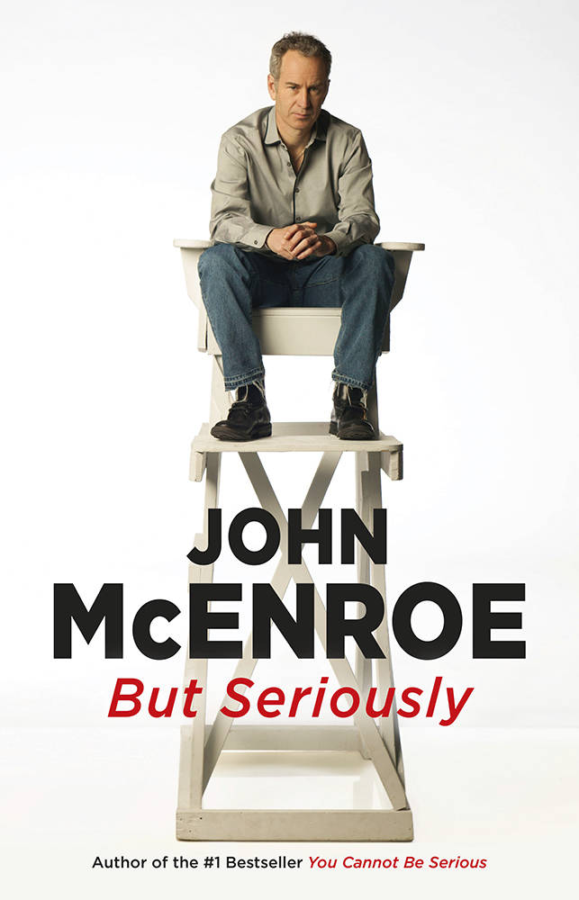 "This image released by Little, Brown and Company shows ""But Seriously,"" by John McEnroe. Life after his tour career is the focus of McEnroe's new book in which he details the ups ..."