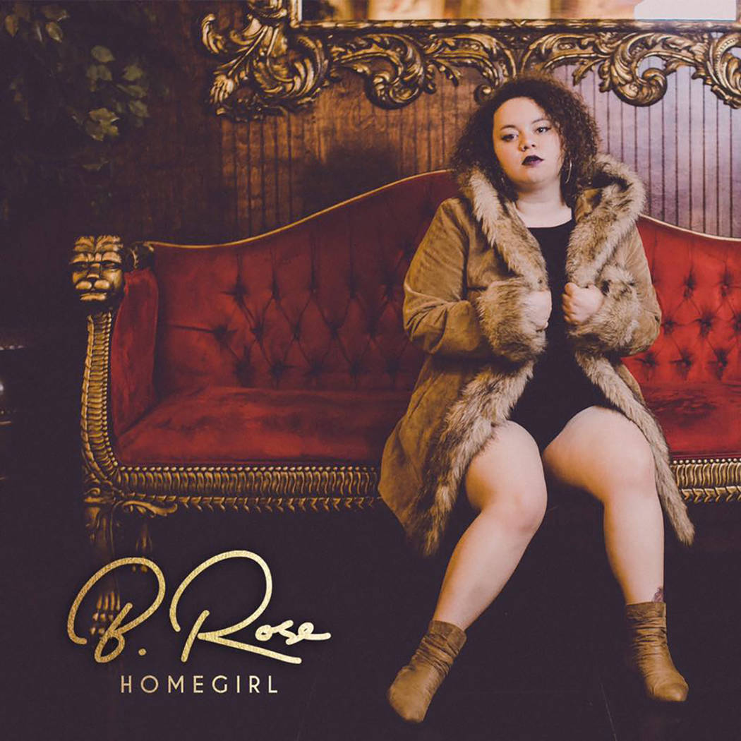 "Promising R&B singer B. Rose blossoms on her second record, ""Homegirl."" B. Rose"