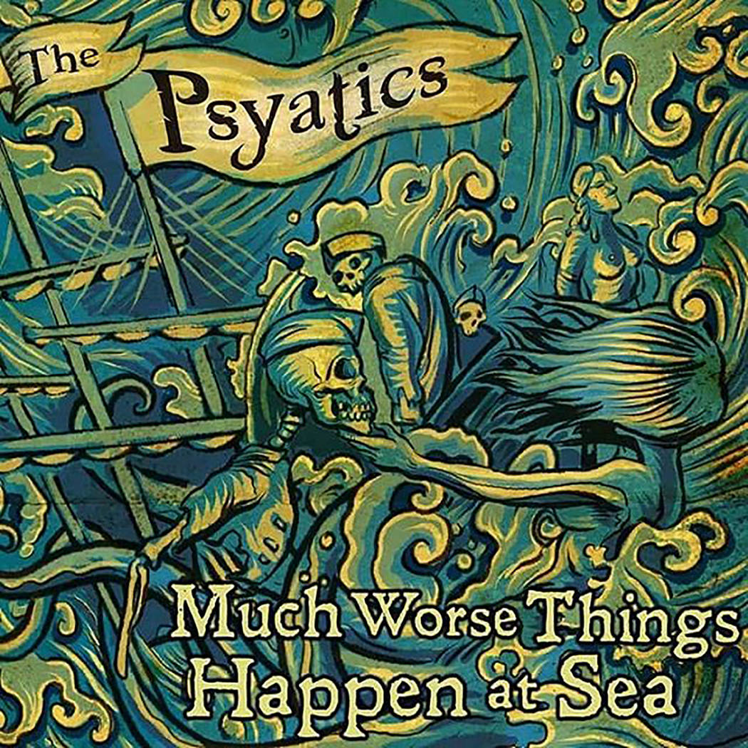 """Much Worse Things Happen at Sea,"" The Psyatics"