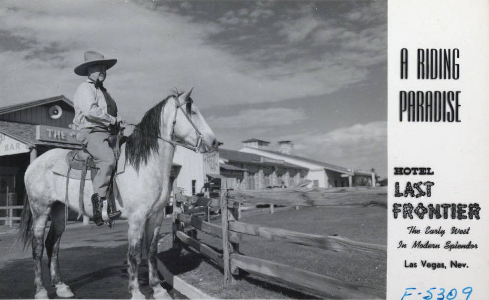 Postcard showing a man on a horse at the Hotel Last Frontier, Las Vegas, circa 1940s Group Creator Frashers Inc. Description A view of an unidentified man on a horse outside the Hotel Last Front ...