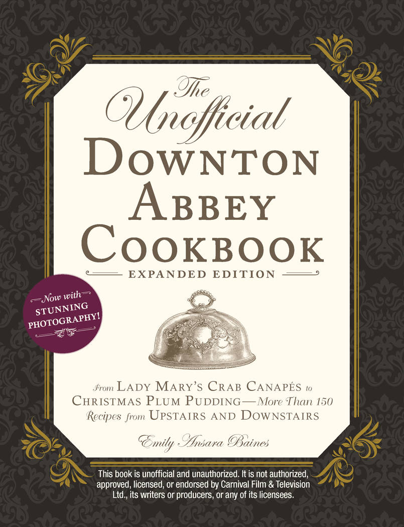 From The Unofficial Downton Abbey Cookbook, Expanded Edition by Emily Ansara Baines. Copyright ...