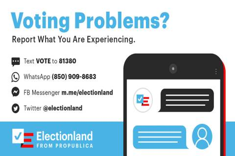 Contact information for ProPublica's Electionland project, which the Review-Journal has partner ...